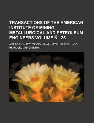 Transactions of the American Institute of Mining, Metallurgical and Petroleum Engineers Volume 55 - American Institute of Mining