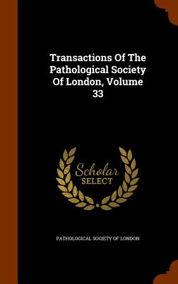 Transactions of the Pathological Society of London, Volume 33 - Pathological Society of London (Creator)