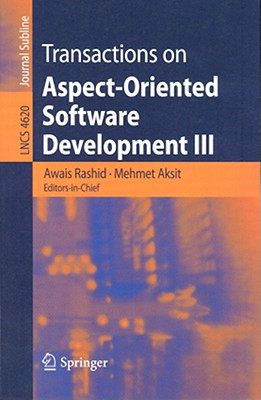 Transactions on Aspect-Oriented Software Development III: Journal Subline - Rashid, Awais (Editor), and Aksit, Mehmet (Editor)