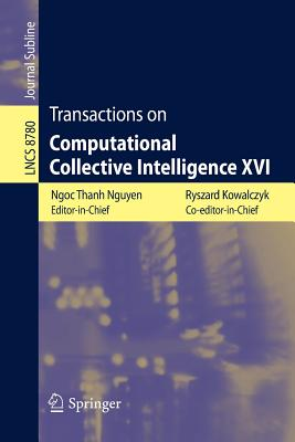 Transactions on Computational Collective Intelligence XVI - Kowalczyk, Ryszard (Editor), and Nguyen, Ngoc Thanh (Editor)