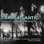 Transatlantic: Gershwin, Varèse, Stravinsky