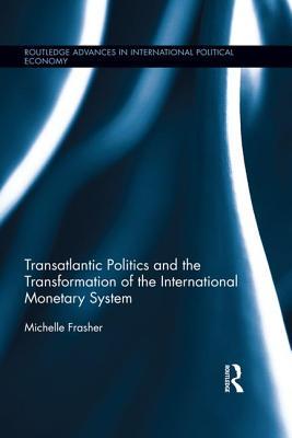 Transatlantic Politics and the Transformation of the International Monetary System - Frasher, Michelle