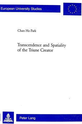 Transcendence and Spatiality of the Triune Creator - Chan Ho Park