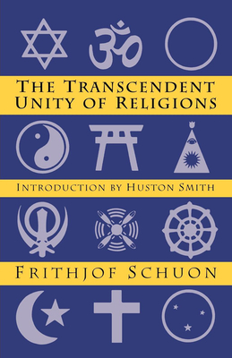 Transcendent Unity of Religions - Schuon, Frithjof, and Smith, Huston (Introduction by)