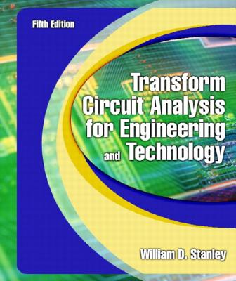 Transform Circuit Analysis for Engineering and Technology - Stanley, William D