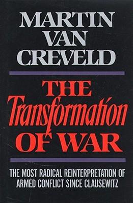 Transformation of War - Van Creveld, Martin, Professor