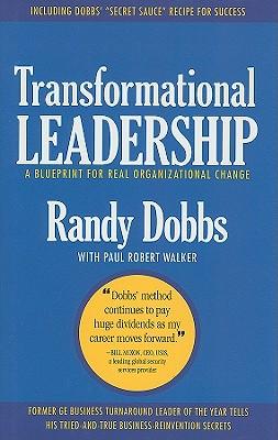 Transformational Leadership: A Blueprint for Real Organizational Change - Dobbs, Randy, and Walker, Paul Robert