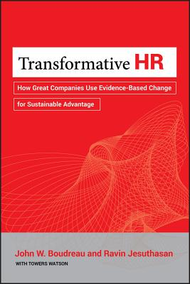 Transformative HR: How Great Companies Use Evidence-Based Change for Sustainable Advantage - Boudreau, John W., and Jesuthasan, Ravin