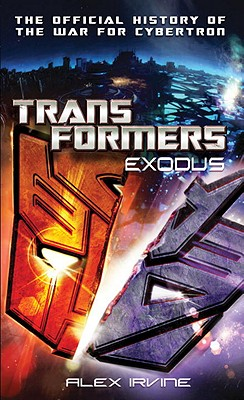Transformers: Exodus: The Official History of the War for Cybertron - Irvine, Alex