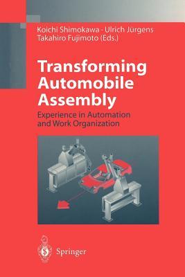 Transforming Automobile Assembly: Experience in Automation and Work Organization - Shimokawa, Koichi (Editor), and Jürgens, Ulrich (Editor), and Fujimoto, Takahiro (Editor)