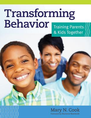 Transforming Behavior: Training Parents & Kids Together - Cook, Mary N, and Wamboldt, Marianne Z (Foreword by)