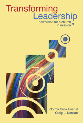 Transforming Leadership: New Vision for a Church in Mission - Everist, Norma Cook, and Nessan, Craig L