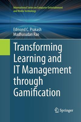 Transforming Learning and It Management Through Gamification - Prakash, Edmond C, and Rao, Madhusudan