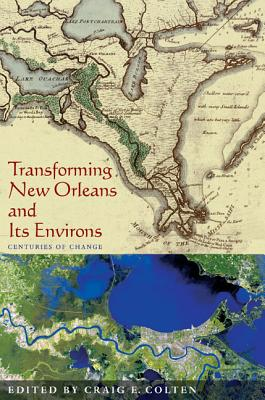 Transforming New Orleans & Its Environs: Centuries of Change - Colten, Craig