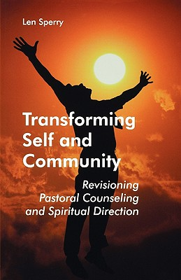Transforming Self and Community: Revisioning Pastoral Counseling and Spiritual Direction - Sperry, Len, M.D., PH.D.