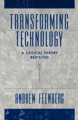 Transforming Technology: A Critical Theory Revisited - Feenberg, Andrew