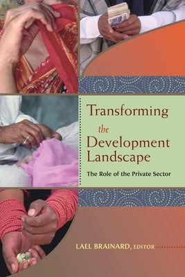 Transforming the Development Landscape: The Role of the Private Sector - Brainard, Lael (Editor)
