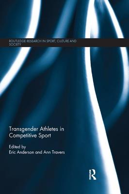 Transgender Athletes in Competitive Sport - Anderson, Eric (Editor), and Travers, Ann (Editor)