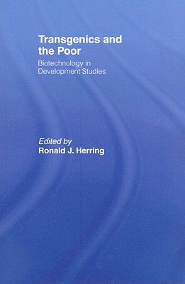 Transgenics and the Poor: Biotechnology in Development Studies - Herring, Ronald J (Editor)