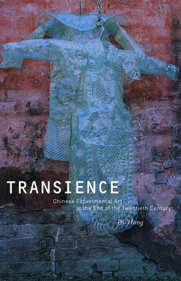 Transience: Chinese Experimental Art at the End of the Twentieth Century - Hung, Wu, Prof.
