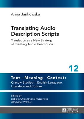 Translating Audio Description Scripts: Translation as a New Strategy of Creating Audio Description - Jankowska, Anna