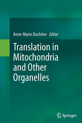 Translation in Mitochondria and Other Organelles - Duchene, Anne-Marie (Editor)