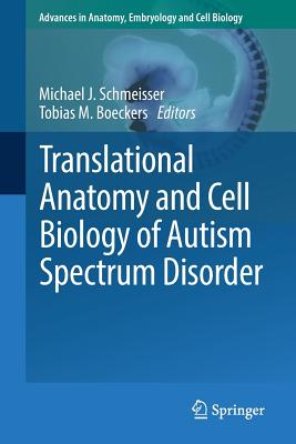 Translational Anatomy and Cell Biology of Autism Spectrum Disorder - Schmeisser, Michael J (Editor), and Boeckers, Tobias M (Editor)