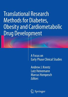 Translational Research Methods for Diabetes, Obesity and Cardiometabolic Drug Development: A Focus on Early Phase Clinical Studies - Krentz, Andrew J, Dph (Editor)