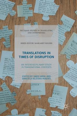 Translations in Times of Disruption: An Interdisciplinary Study in Transnational Contexts - Hook, David (Editor), and Iglesias-Rogers, Graciela (Editor)
