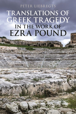Translations of Greek Tragedy in the Work of Ezra Pound - Liebregts, Peter
