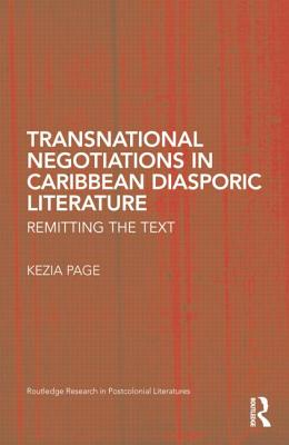 Transnational Negotiations in Caribbean Diasporic Literature: Remitting the Text - Page, Kezia