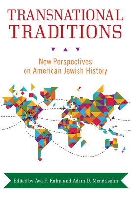 Transnational Traditions: New Perspectives on American Jewish History - Kahn, Ava F (Contributions by), and Mendelsohn, Adam D (Contributions by), and Kobrin, Rebecca (Contributions by)