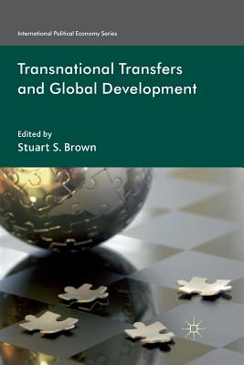 Transnational Transfers and Global Development - Brown, S (Editor)