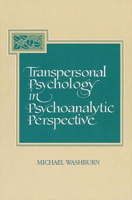 Transpersonal Psychology in Psychoanalytic Perspective - Washburn, Michael