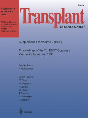 Transplant International: Proceedings of the 7th Congress of the European Society for Organ Transplantation Vienna, October 3-7, 1995 - Muhlbacher, F (Editor), and Gnant, M (Guest editor), and Klepetko, W (Guest editor)