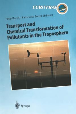 Transport and Chemical Transformation of Pollutants in the Troposphere: An Overview of the Work of Eurotrac - Borrell, Peter (Editor), and Borrell, Patricia M (Editor)