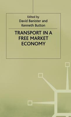 Transport in a Free Market Economy - Banister, David (Editor), and Button, Kenneth (Editor)