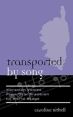 Transported by Song: Corsican Voices from Oral Tradition to World Stage - Bithell, Caroline