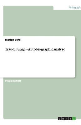 Traudl Junge - Autobiographieanalyse - Berg, Marlen