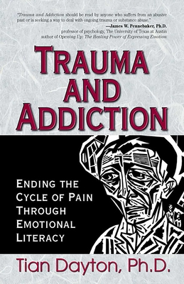 Trauma and Addiction: Ending the Cycle of Pain Through Emotional Literacy - Dayton, Tian, Dr., PhD