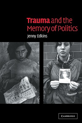 Trauma and the Memory of Politics - Edkins, Jenny