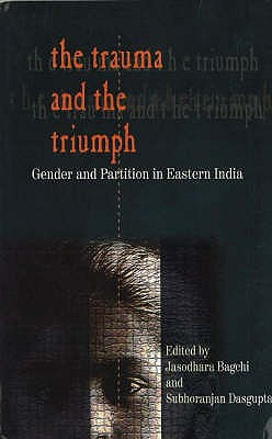 Trauma and the Triumph Gender and Partition in Eastern India - Hussain, Sabiha