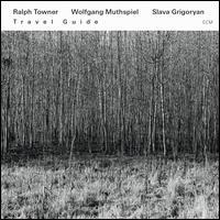 Travel Guide - Ralph Towner/Wolfgang Muthspiel/Slava Grigoryan