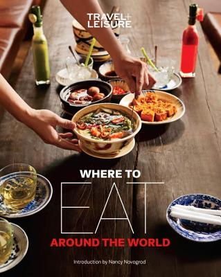 Travel + Leisure Where To Eat Around The World - Travel and Leisure Magazine