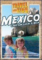 Travel with Kids: Mexico - Cabo San Lucas & Baja