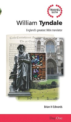 Travel with William Tyndale: England's Greatest Bible Translator - Edwards, Brian H