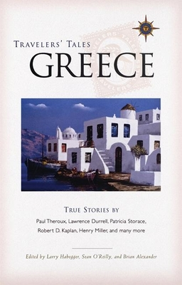 Travelers' Tales Greece: True Stories - Habegger, Larry (Editor), and O'Reilly, Sean (Editor), and Alexander, Brian (Editor)
