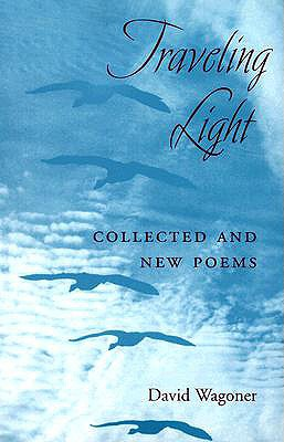 Traveling Light: Collected and New Poems - Wagoner, David