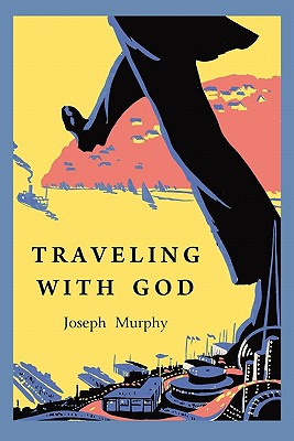Traveling with God - Murphy, Joseph, Dr.