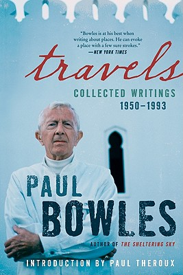 Travels: Collected Writings, 1950-1993 - Bowles, Paul